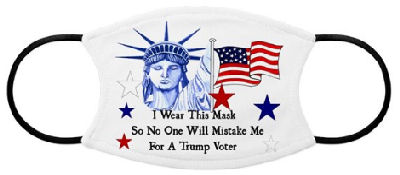 You have the best reason in the world to wear a facemask. Lady Liberty holds the American flag and says I wear this mask so no one will mistake me for a Trump Voter.