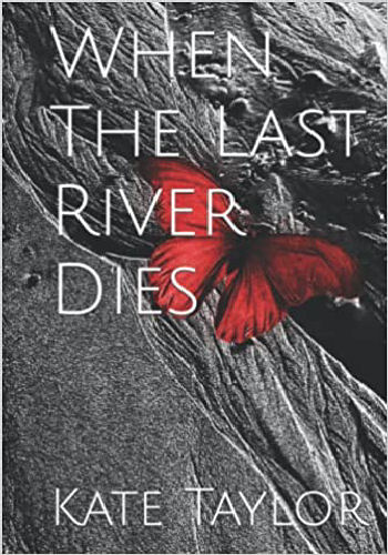 cover of Kate Taylor's dystopian fiction novel WHEN THE LAST RIVER DIES